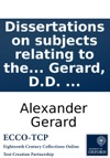Dissertations On Subjects Relating To The Genius And The Evidences Of Christianity By Alexander Gerard DD