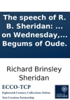 The Speech Of R B Sheridan  On Wednesday The 7th Of February 1787 In Bringing Forward The Fourth Charge Against Warren Hastings Esq Relative To The Begums Of Oude
