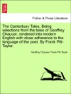 The Canterbury Tales Being Selections From The Tales Of Geoffrey Chaucer Rendered Into Modern English With Close Adherence To The Language Of The Poet By Frank Pitt-Taylor