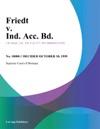 Friedt V Ind Acc Bd