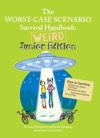 The Worst-Case Scenario Survival Handbook Weird Junior Edition
