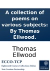 A Collection Of Poems On Various Subjects By Thomas Ellwood