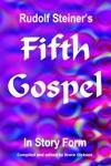 Rudolf Steiners Fifth Gospel In Story Form