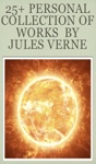 25 Personal Collection Of Works  By   Jules Verne IncludeAll Around The Moon A Journey To The Centre Of The Earth From The Earth To The Moon Round The Moon The Mysterious Island Off On A Comet Or Hector Servadac Twenty Thousand Leagues Under The Sea