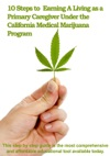 10 Steps To Earning A Living As A Primary Caregiver Under The California Medical Marijuana Program