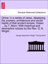 China In A Series Of Views Displaying The Scenery Architecture And Social Habits Of That Ancient Empire Drawn  By T Allom With Historical And Descriptive Notices By The Rev G N Wright