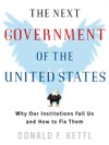 The Next Government Of The United States Why Our Institutions Fail Us And How To Fix Them