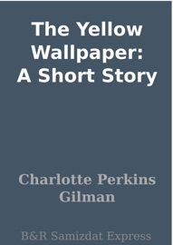 DOWNLOAD OF THE YELLOW WALLPAPER: A SHORT STORY PDF EBOOK
