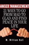 Anger Management 21 Ways To Go From Mad To Glad And Find Peace In Your Life