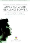 Awaken Your Healing Power A Molecular Biologists Journey In Reversing Paralysis And Blindness Through Transcendental Connection