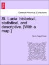 St Lucia Historical Statistical And Descriptive With A Map