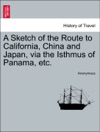 A Sketch Of The Route To California China And Japan Via The Isthmus Of Panama Etc