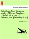 Selections From The Prose Works Of Robert Southey  Chiefly For The Use Of Schools Etc Edited By I M