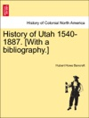 History Of Utah 1540-1887 With A Bibliography