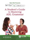 Dont Just Sign Communicate A Students Guide To Mastering ASL Grammar
