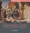 Cambridge Medieval History The Eastern Roman Empire