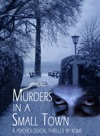 Murders In A Small Town A Psychological Thriller