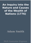 An Inquiry Into The Nature And Causes Of The Wealth Of Nations 1776