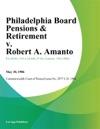 Philadelphia Board Pensions  Retirement V Robert A Amanto