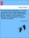 Norfolk Poetical Miscellany To Which Are Added Some Select Essays And Letters In Prose Never Printed Before By The Author Of The Progress Of Physick The Dedication Is Signed Timothy Scribble Vol II