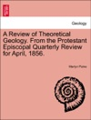 A Review Of Theoretical Geology From The Protestant Episcopal Quarterly Review For April 1856