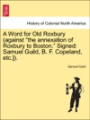 A Word For Old Roxbury Against The Annexation Of Roxbury To Boston Signed Samuel Guild B F Copeland Etc
