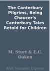 The Canterbury Pilgrims Being Chaucers Canterbury Tales Retold For Children