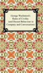 George Washingtons Rules Of Civility And Decent Behaviour In Company And Conversation