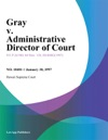 Gray V Administrative Director Of Court