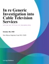 In Re Generic Investigation Into Cable Television Services