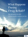 What Happens During Drug Rehab The Information You Need To Help Yourself Or Someone You Love