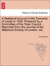A Statistical Account Of The Township Of Leeds In 1839 Prepared By A Committee Of The Town Council  Reprinted From The Journal Of The Statistical Society Of London Etc