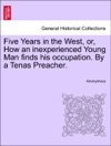 Five Years In The West Or How An Inexperienced Young Man Finds His Occupation By A Tenas Preacher