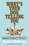 Whats Your Dog Telling You Australias Best-known Dog Communicator Explains Your Dogs Behaviour