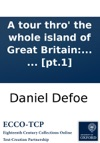 A Tour Thro The Whole Island Of Great Britain Divided Into Circuits Or Journeys Giving A Particular And Entertaining Account Of Whatever Is Curious And Worth Observation  By A Gentleman  Pt1