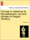 Circular In Reference To The Settlement Soil And Climate Of Oregon Territory