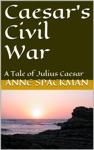 Caesars Civil War A Tale Of Julius Caesar