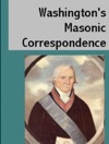 Washingtons Masonic Correspondence As Found Among The Washington Papers In The Library Of Congress