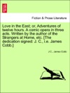 Love In The East Or Adventures Of Twelve Hours A Comic Opera In Three Acts Written By The Author Of The Strangers At Home Etc The Dedication Signed J C Ie James Cobb