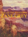Collected Westerns Of Zane Grey