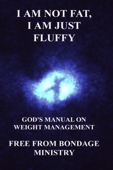 I Am Not Fat, I Am Just Fluffy. God's Manual On Weight Management.