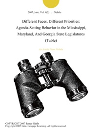 DIFFERENT FACES, DIFFERENT PRIORITIES: AGENDA-SETTING BEHAVIOR IN THE MISSISSIPPI, MARYLAND, AND GEORGIA STATE LEGISLATURES (TABLE)