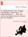 Le Departement Des Vosges Statistique Historique Et Administrative  Avec Une Carte Du Departement Dressee Par M Hogard