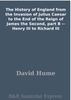 The History Of England From The Invasion Of Julius Caesar To The End Of The Reign Of James The Second Part B --  Henry III To Richard III