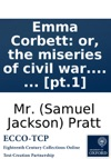 Emma Corbett Or The Miseries Of Civil War Founded On Some Recent Circumstances Which Happened In America By The Author Of Liberal Opinions Pupil Of Pleasure Shenstone Green C  Pt1
