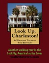Look Up Charleston A Walking Tour Of Charleston South Carolina The Battery