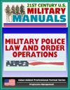 21st Century US Military Manuals Military Police Law And Order Operations FM 19-10 - Patrols Working Dog Teams Investigations Value-Added Professional Format Series