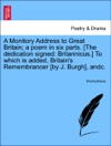 A Monitory Address To Great Britain A Poem In Six Parts The Dedication Signed Britannicus To Which Is Added Britains Remembrancer By J Burgh Andc
