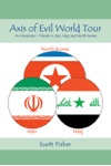Axis Of Evil World Tour - An Americans Travels In Iran Iraq And North Korea