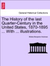 The History Of The Last Quarter-Century In The United States 1870-1895  With  Illustrations VOLUME I